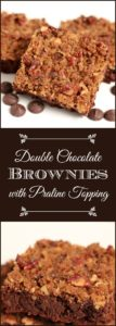 Double Chocolate Brownies with Praline Topping: These double chocolate brownies are taken to the even the next level of goodness, by adding a melt in your mouth praline topping.