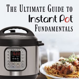 The Ultimate Guide to Instant Pot Fundamentals