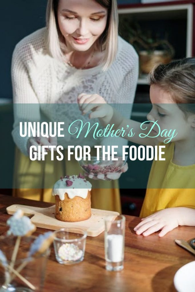 Unique Mother's Day Gifts for the Foodie
